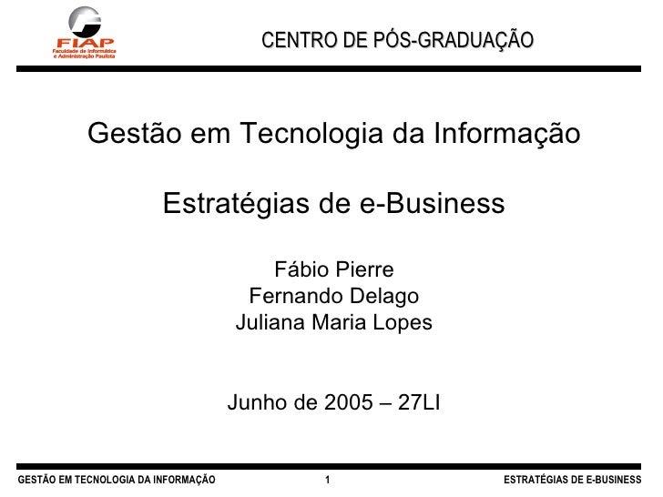 CENTRO DE PÓS-GRADUAÇÃO GESTÃO EM TECNOLOGIA DA INFORMAÇÃO ESTRATÉGIAS DE E-BUSINESS Gestão em Tecnologia da Informação Es...