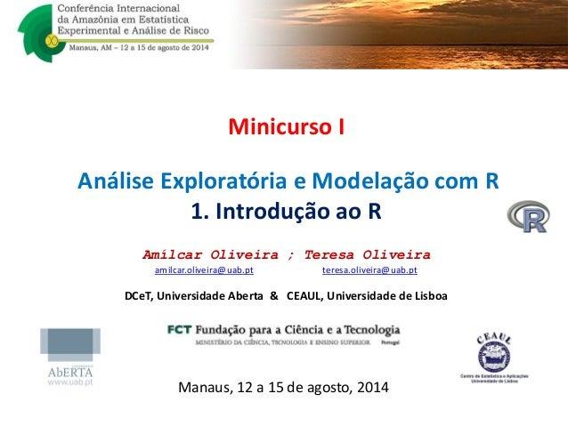 Minicurso I Análise Exploratória e Modelação com R 1. Introdução ao R Amílcar Oliveira ; Teresa Oliveira amilcar.oliveira@...