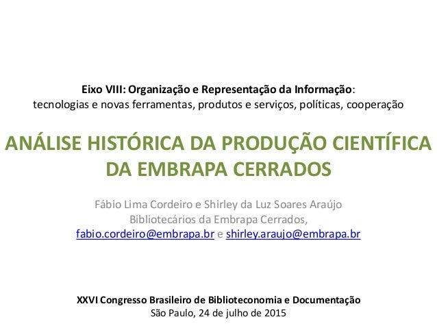 Fábio Lima Cordeiro e Shirley da Luz Soares Araújo Bibliotecários da Embrapa Cerrados, fabio.cordeiro@embrapa.br e shirley...
