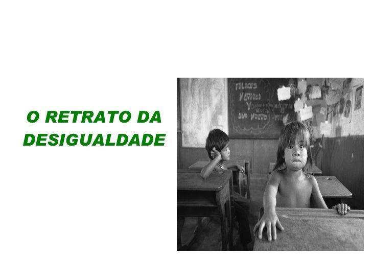 O RETRATO DA DESIGUALDADE