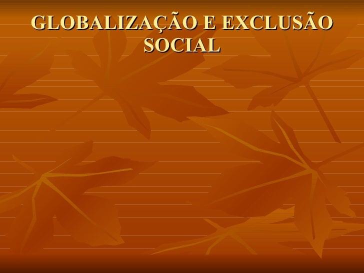 GLOBALIZAÇÃO E EXCLUSÃO SOCIAL