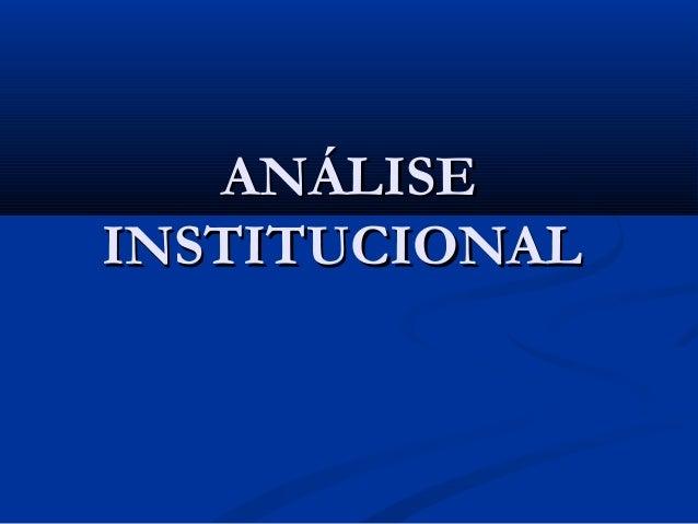 ANÁLISEANÁLISE INSTITUCIONALINSTITUCIONAL