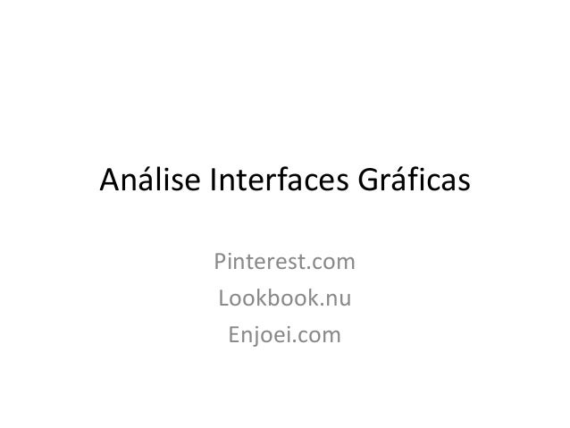 Análise Interfaces GráficasPinterest.comLookbook.nuEnjoei.com