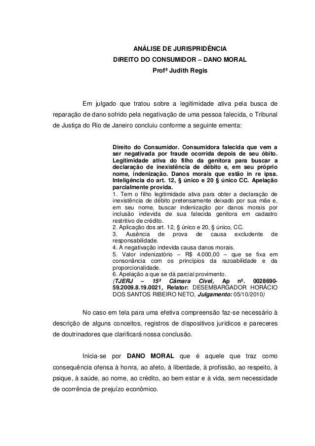 ANÁLISE DE JURISPRIDÊNCIA DIREITO DO CONSUMIDOR – DANO MORAL Profª Judith Regis  Em julgado que tratou sobre a legitimidad...