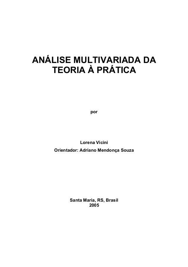 ANÁLISE MULTIVARIADA DA  TEORIA À PRÁTICA  por  Lorena Vicini  Orientador: Adriano Mendonça Souza  Santa Maria, RS, Brasil...