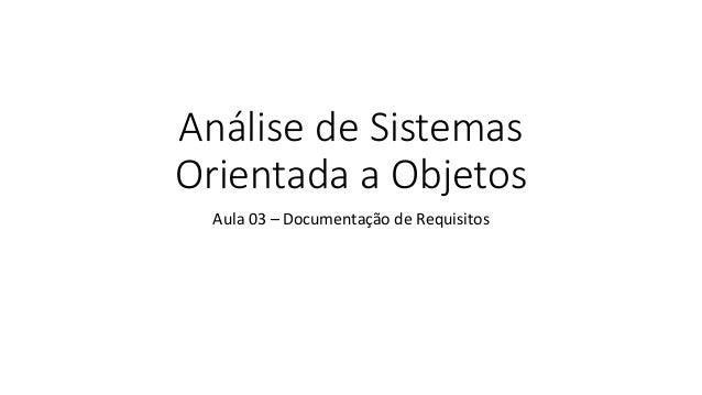 Análise de Sistemas Orientada a Objetos Aula 03 – Documentação de Requisitos