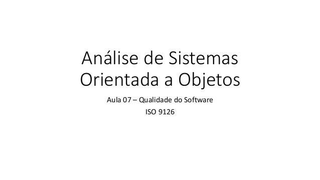 Análise de Sistemas Orientada a Objetos Aula 07 – Qualidade do Software ISO 9126
