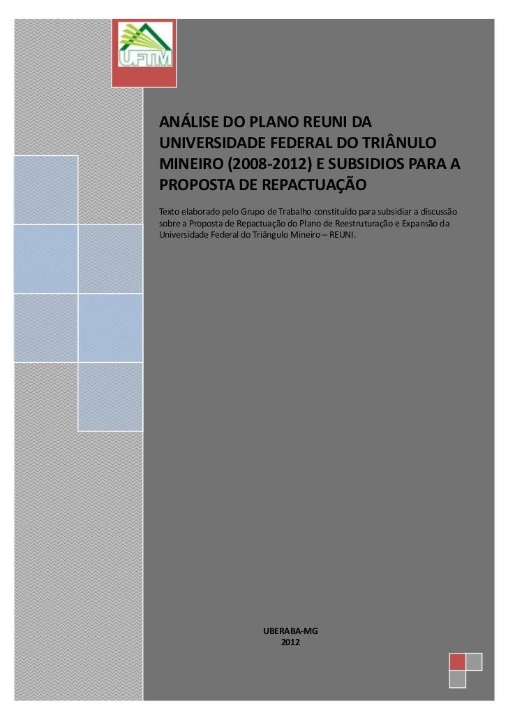 ANÁLISE DO PLANO REUNI DAUNIVERSIDADE FEDERAL DO TRIÂNULOMINEIRO (2008-2012) E SUBSIDIOS PARA APROPOSTA DE REPACTUAÇÃOText...