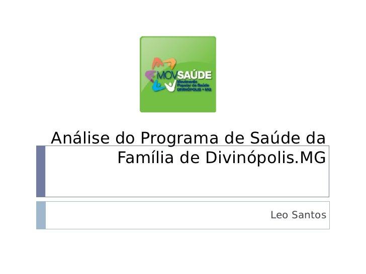 Análise do Programa de Saúde da        Família de Divinópolis.MG                          Leo Santos