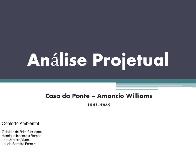 Análise Projetual  Casa da Ponte – Amancio Williams  1943-1945  Conforto Ambiental  Gabriela de Brito Riccioppo  Henrique ...