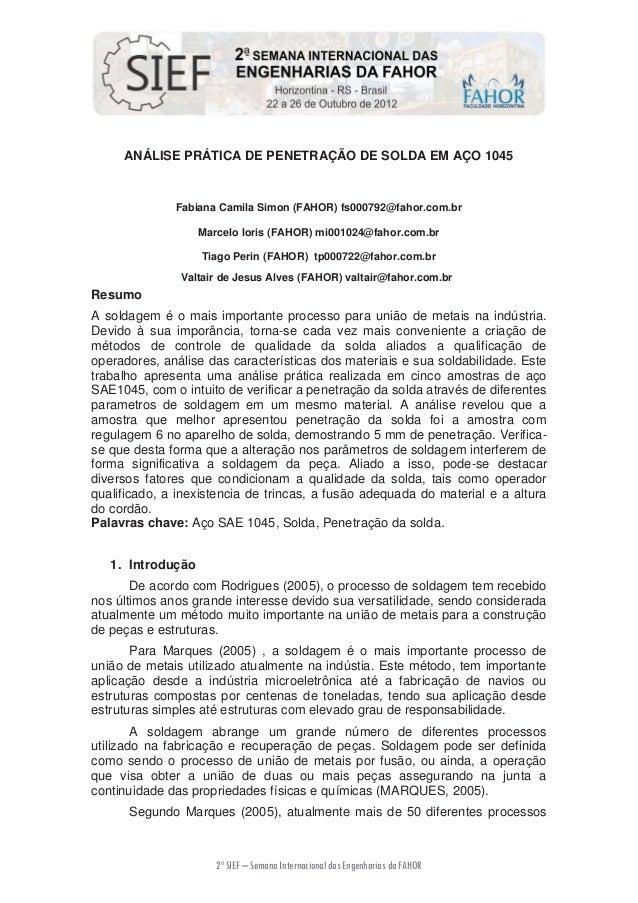 ANÁLISE PRÁTICA DE PENETRAÇÃO DE SOLDA EM AÇO 1045  Fabiana Camila Simon (FAHOR) fs000792@fahor.com.br Marcelo Ioris (FAHO...