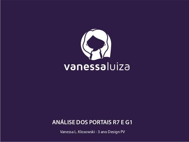 Vanessa L. Klosowski - 3 ano Design PV ANÁLISE DOS PORTAIS R7 E G1
