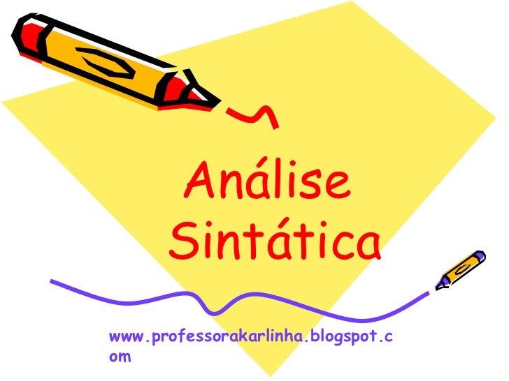 Análise Sintática<br />www.professorakarlinha.blogspot.com<br />