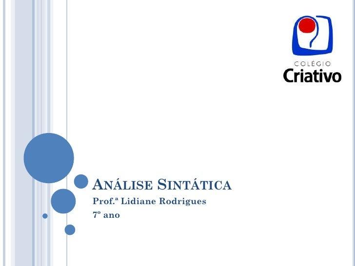 Análise Sintática <br />Prof.ª Lidiane Rodrigues<br />7º ano<br />