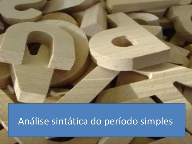 SINTAXE DO PERÍODO SIMPLES Análise sintática do período simples