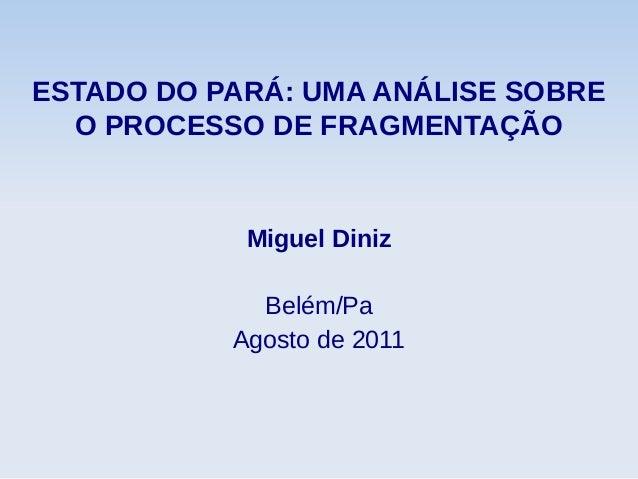 ESTADO DO PARÁ: UMA ANÁLISE SOBREO PROCESSO DE FRAGMENTAÇÃOMiguel DinizBelém/PaAgosto de 2011
