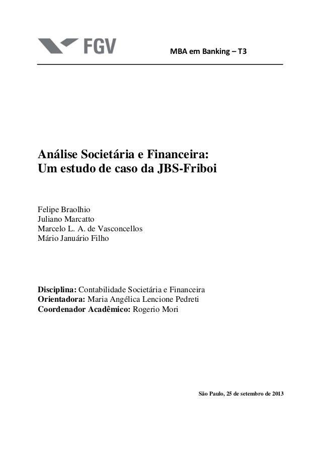 MBA em Banking – T3 Análise Societária e Financeira: Um estudo de caso da JBS-Friboi Felipe Braolhio Juliano Marcatto Marc...