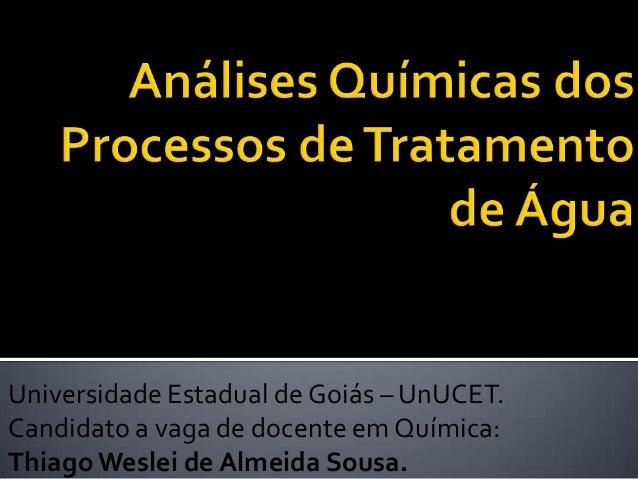 Universidade Estadual de Goiás – UnUCET.Candidato a vaga de docente em Química:Thiago Weslei de Almeida Sousa.