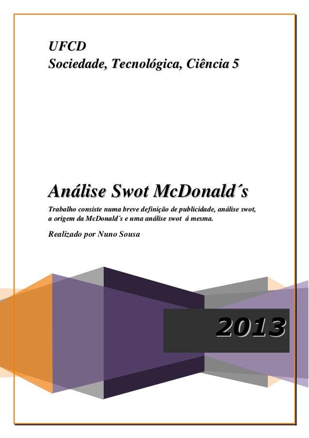 UFCD Sociedade, Tecnológica, Ciência 5  Análise Swot McDonald´s Trabalho consiste numa breve definição de publicidade, aná...