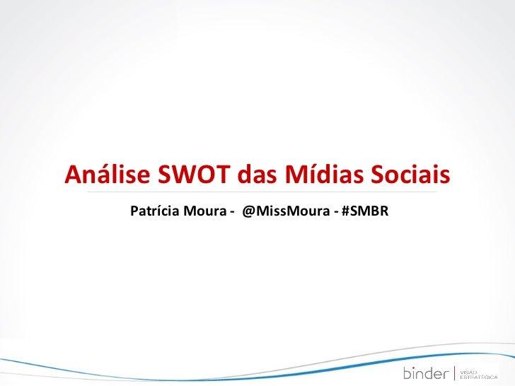 Análise SWOT das Mídias Sociais Patrícia Moura -  @MissMoura - #SMBR