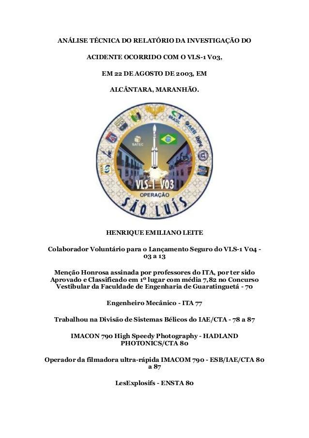 ANÁLISE TÉCNICA DO RELATÓRIO DA INVESTIGAÇÃO DO ACIDENTE OCORRIDO COM O VLS-1 V03, EM 22 DE AGOSTO DE 2003, EM ALCÂNTARA, ...