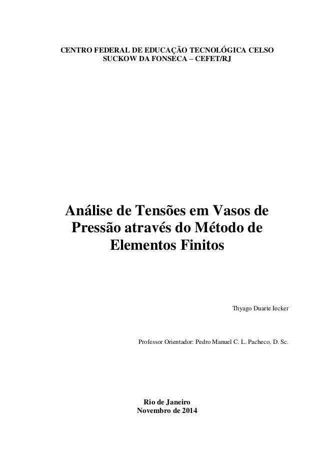 CENTRO FEDERAL DE EDUCAÇÃO TECNOLÓGICA CELSO SUCKOW DA FONSECA – CEFET/RJ Análise de Tensões em Vasos de Pressão através d...