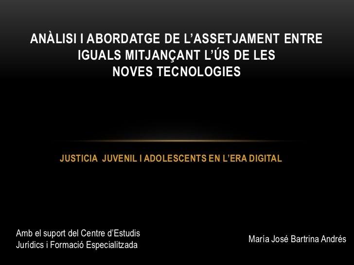 ANÀLISI I ABORDATGE DE L'ASSETJAMENT ENTRE          IGUALS MITJANÇANT L'ÚS DE LES                NOVES TECNOLOGIES        ...