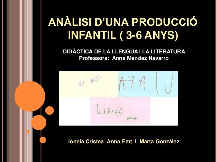 ANÀLISI D'UNA PRODUCCIÓ   INFANTIL ( 3-6 ANYS)  DIDÀCTICA DE LA LLENGUA I LA LITERATURA       Professora: Anna Méndez Nava...