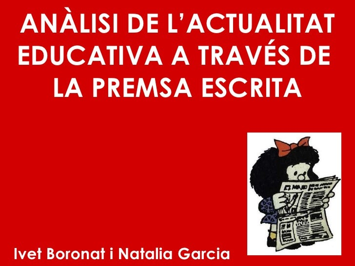 ANÀLISI DE L'ACTUALITAT EDUCATIVA A TRAVÉS DE  LA PREMSA ESCRITA Ivet Boronat i Natalia Garcia
