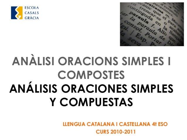 ANÀLISI ORACIONS SIMPLES I COMPOSTES ANÁLISIS ORACIONES SIMPLES Y COMPUESTAS LLENGUA CATALANA I CASTELLANA 4t ESO CURS 201...
