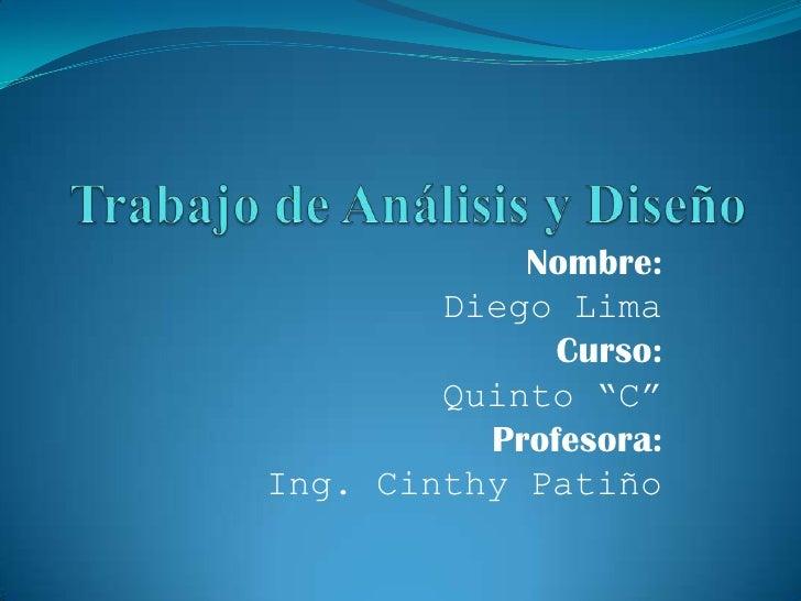 "Nombre:         Diego Lima               Curso:         Quinto ""C""           Profesora: Ing. Cinthy Patiño"