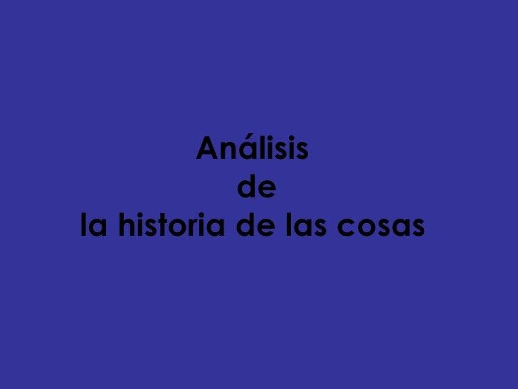 Análisis  de la historia de las cosas