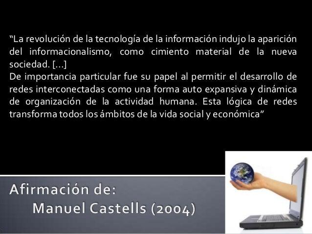 """""""La revolución de la tecnología de la información indujo la aparicióndel informacionalismo, como cimiento material de la n..."""