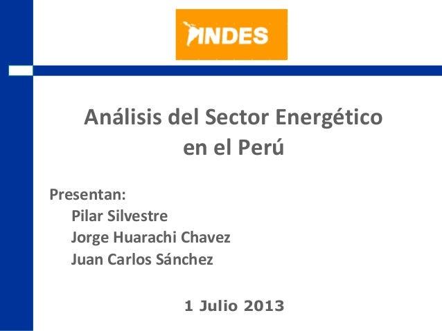 2009 Segundo Trimestre Análisis del Sector Energético en el Perú 1 Julio 2013 Presentan: Pilar Silvestre Jorge Huarachi Ch...
