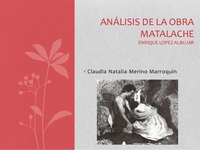 Claudia Natalia Merino MarroquínANÁLISIS DE LA OBRAMATALACHEENRIQUE LOPEZ ALBUJAR