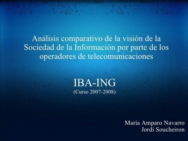 IBA-ING (Curso 2007-2008) Análisis comparativo de la visión de la Sociedad de la Información por parte de los operadores d...