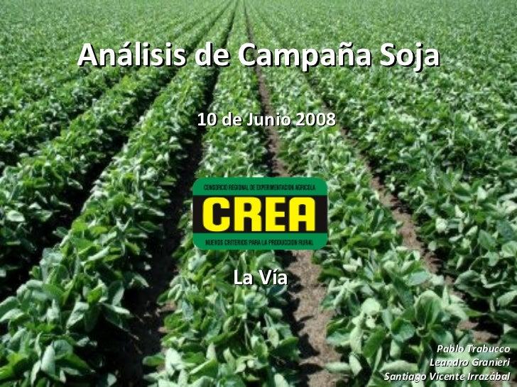 Análisis de Campaña Soja 10 de Junio 2008 Pablo Trabucco Leandro Granieri Santiago Vicente Irrazábal La Vía