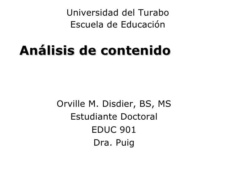 Análisis de contenido Orville M. Disdier, BS, MS Estudiante Doctoral EDUC 901 Dra. Puig Universidad del Turabo Escuela de ...