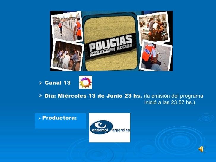    Productora:   I. Lectura situacional:    Programa:    Canal 13   <ul><li>Día: Miércoles 13 de Junio 23 hs.  (la emis...