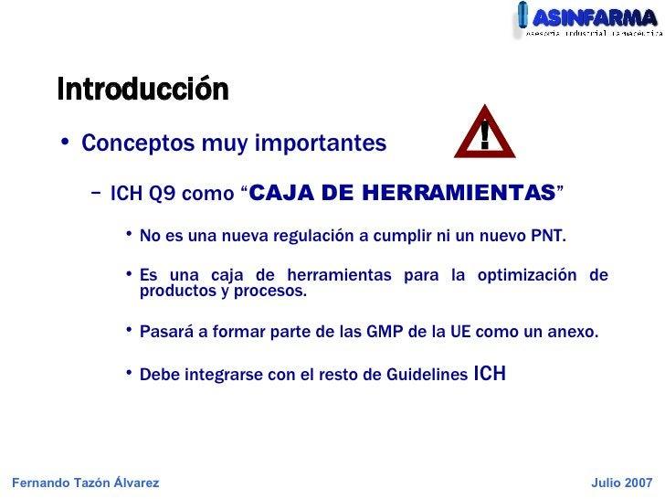 """Introducción <ul><li>Conceptos muy importantes </li></ul><ul><ul><li>ICH Q9 como """" CAJA DE HERRAMIENTAS """" </li></ul></ul><..."""