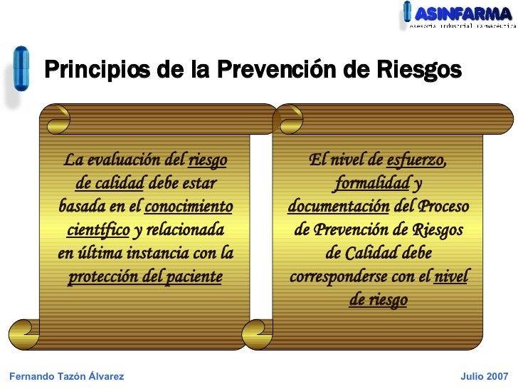 Principios de la Prevención de Riesgos La evaluación del  riesgo de calidad  debe estar basada en el  conocimiento científ...