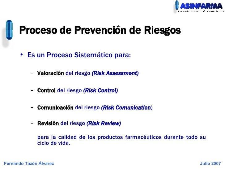 Proceso de Prevención de Riesgos <ul><li>Es un Proceso Sistemático para: </li></ul><ul><ul><li>Valoración  del riesgo  (Ri...