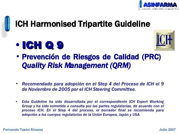 <ul><li>ICH Q 9 </li></ul><ul><li>Prevención de Riesgos de Calidad (PRC)  Quality Risk Management (QRM) </li></ul><ul><li>...