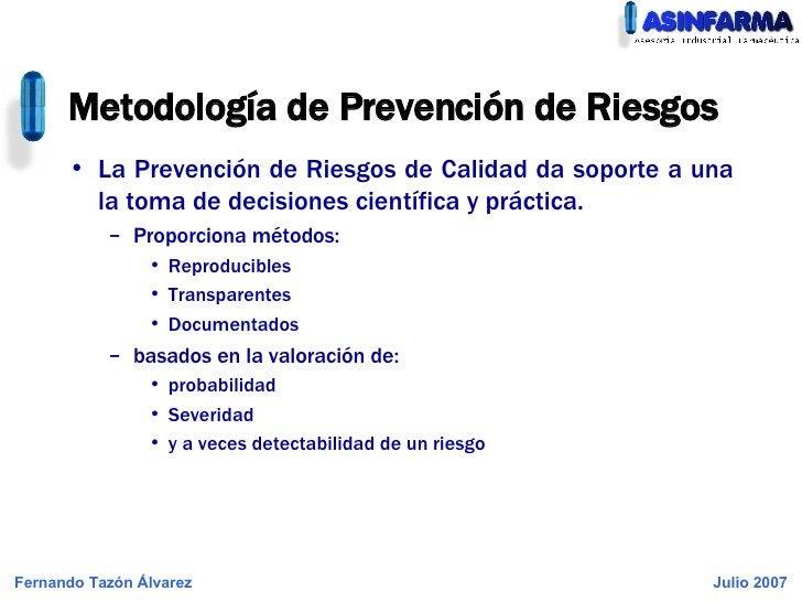 <ul><li>La Prevención de Riesgos de Calidad da soporte a una la toma de decisiones científica y práctica. </li></ul><ul><u...