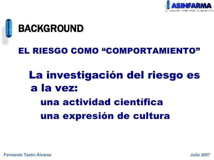 """BACKGROUND <ul><li>EL RIESGO COMO """"COMPORTAMIENTO"""" </li></ul><ul><ul><li>La investigación del riesgo es a la vez: </li></u..."""