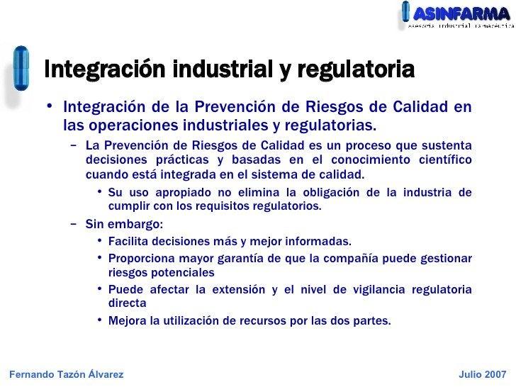 <ul><li>Integración de la Prevención de Riesgos de Calidad en las operaciones industriales y regulatorias. </li></ul><ul><...