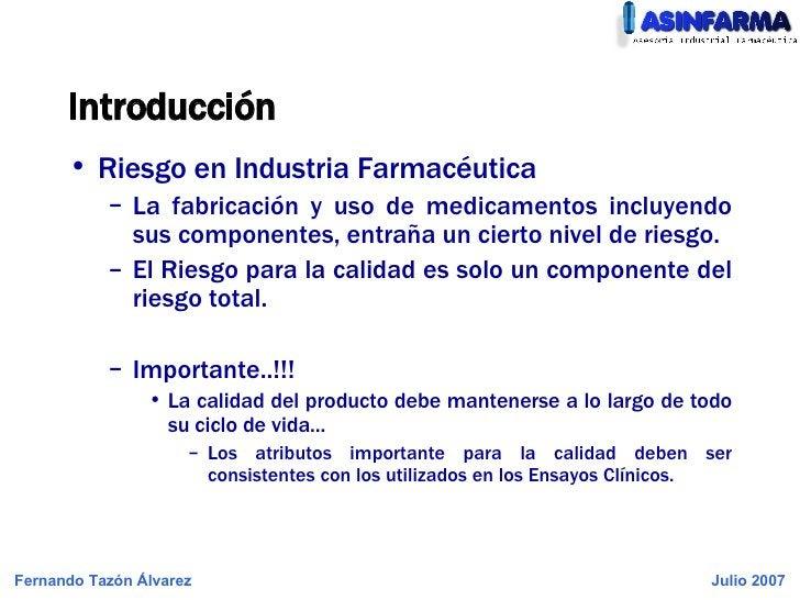 Introducción <ul><li>Riesgo en Industria Farmacéutica </li></ul><ul><ul><li>La fabricación y uso de medicamentos incluyend...