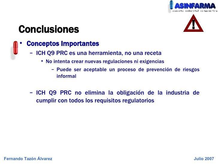 <ul><li>Conceptos Importantes </li></ul><ul><ul><li>ICH Q9 PRC es una herramienta, no una receta </li></ul></ul><ul><ul><u...