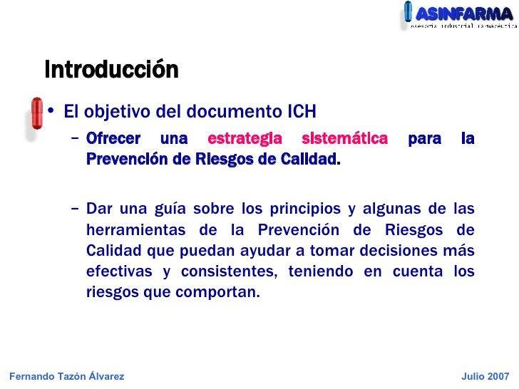 Introducción <ul><li>El objetivo del documento ICH </li></ul><ul><ul><li>Ofrecer una  estrategia sistemática  para la Prev...