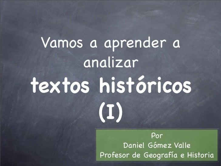 Vamos a aprender a       analizar textos históricos        (I)                       Por               Daniel Gómez Valle ...
